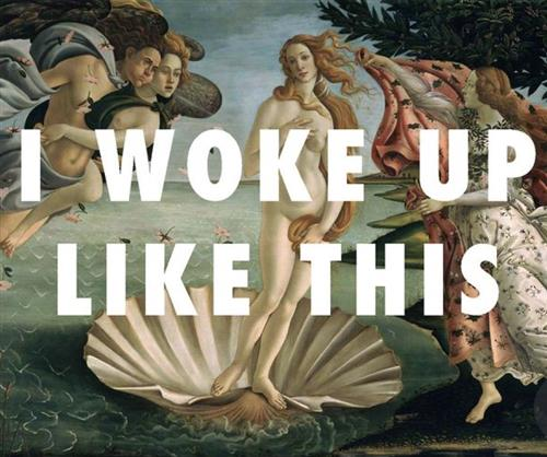 I WOKE UP LIKE THIS; Botticelli's The Birth of Venus, 1486